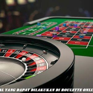 Hal yang Dapat Dilakukan Di Roulette Online